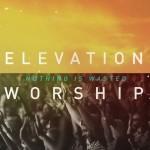 elevationworshipnothingiswasted
