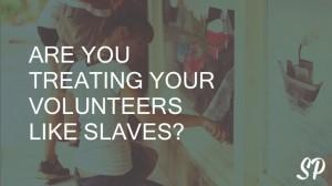 Volunteers Like Slaves